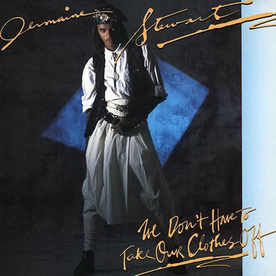 Jermaine Stewart Dont Have To Take Our Clothes Off