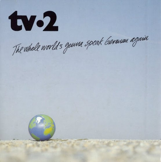 TV2 - The Whole World Is Gonna Speak German Again
